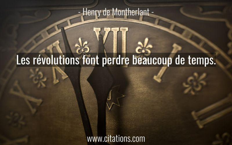 Les révolutions font perdre beaucoup de temps.