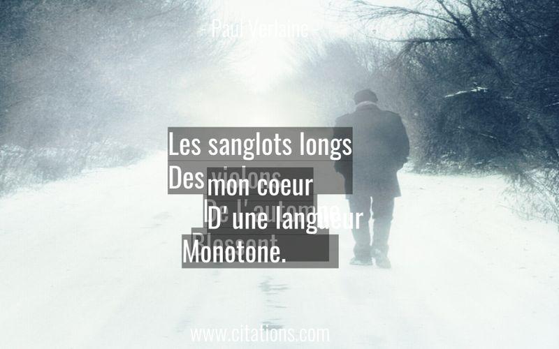 Les sanglots longs Des violons De l'automne Blessent mon coeur D'une langueur Monotone.