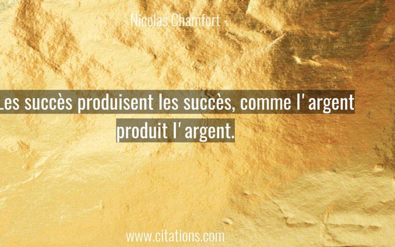 Les succès produisent les succès, comme l'argent produit l'argent.