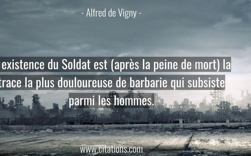 L'existence du Soldat est (après la peine de mort) la trace la plus douloureuse de barbarie qui subsiste parmi les hommes.