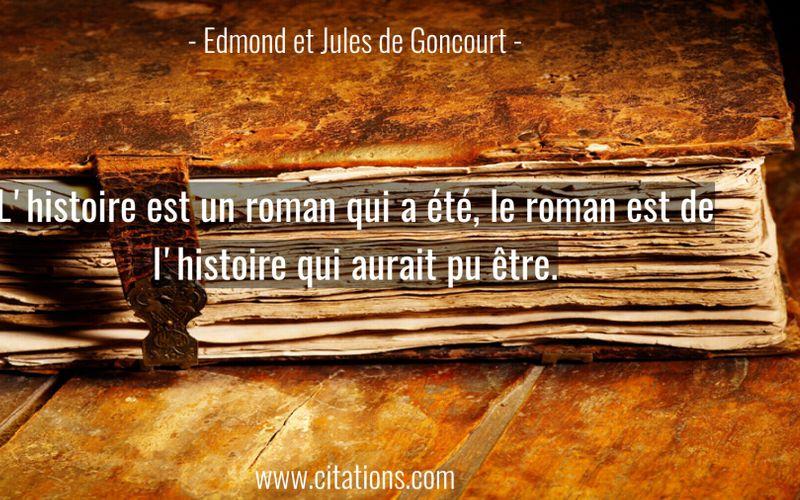 L'histoire est un roman qui a été, le roman est de l'histoire qui aurait pu être.
