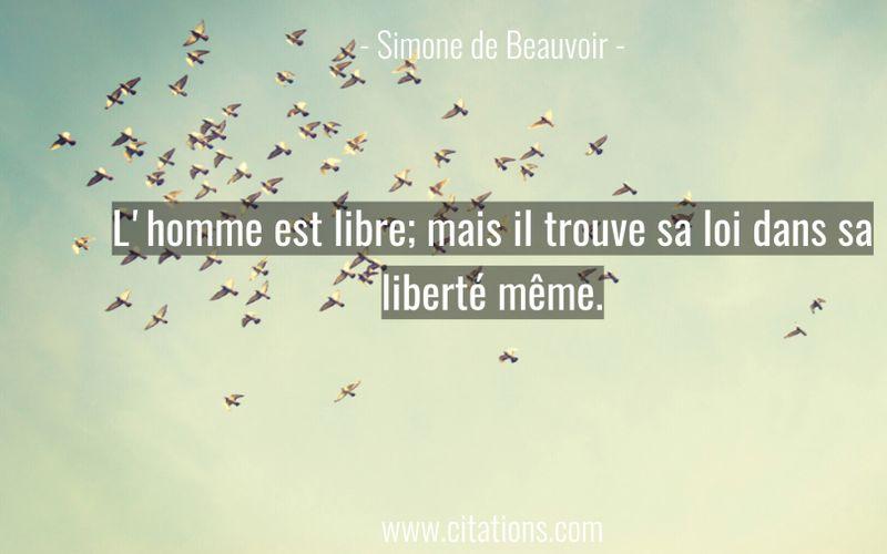 L'homme est libre; mais il trouve sa loi dans sa liberté même.