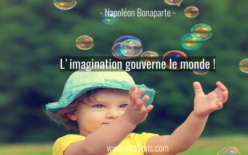 L'imagination gouverne le monde !