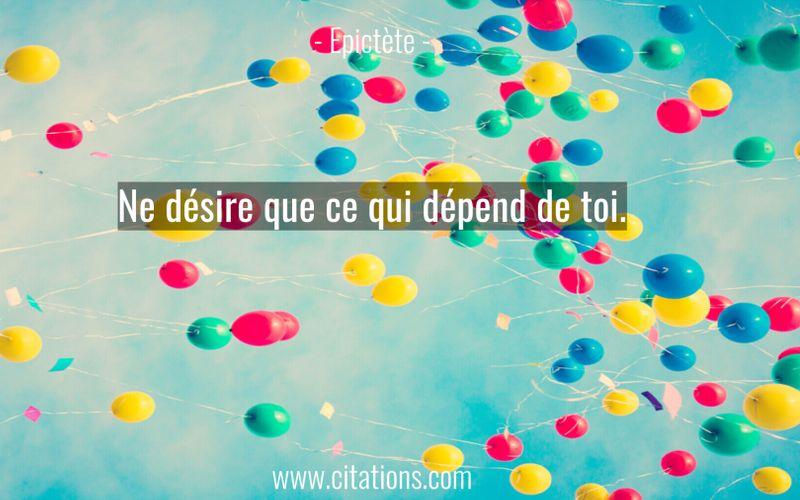 Ne désire que ce qui dépend de toi.