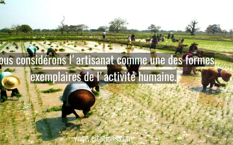 Nous considérons l'artisanat comme une des formes exemplaires de l'activité humaine.
