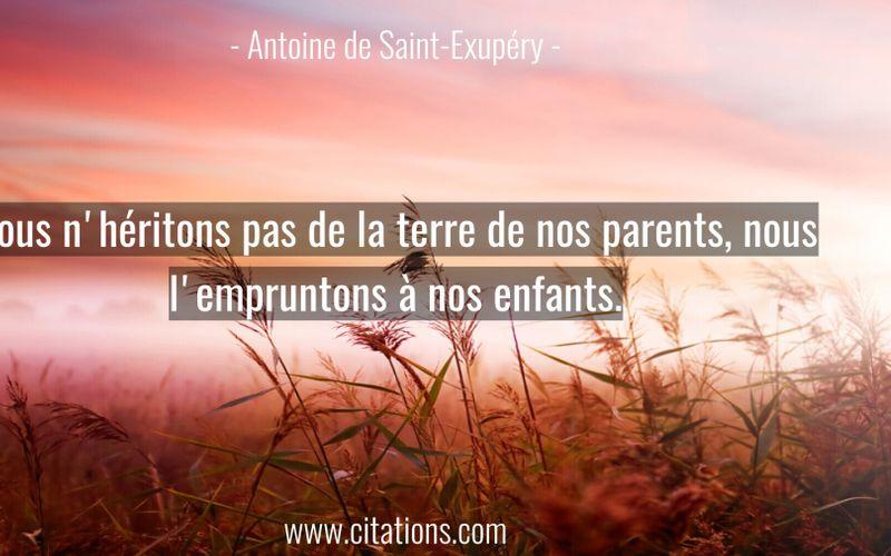 Nous n'héritons pas de la terre de nos parents, nous l'empruntons à nos enfants.