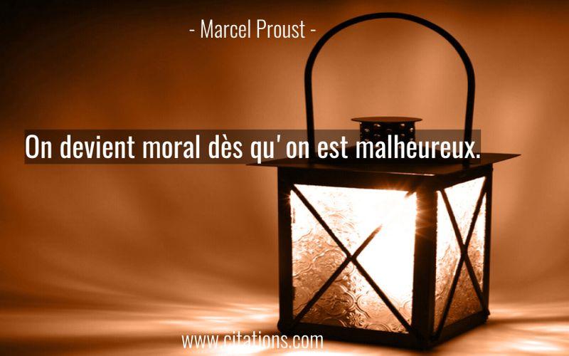 On devient moral dès qu'on est malheureux.