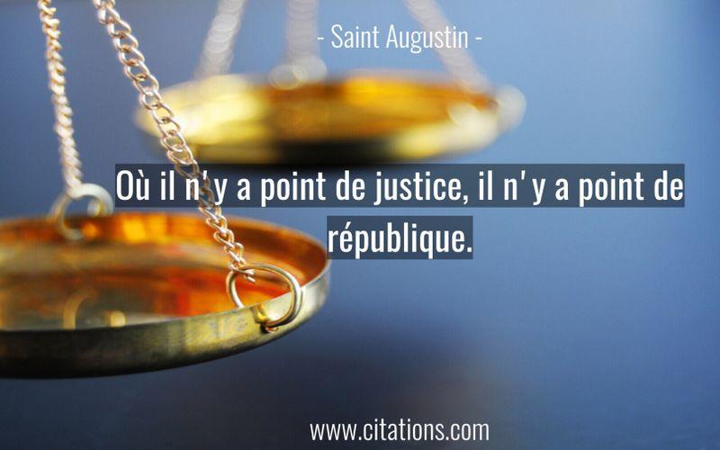 Où il n'y a point de justice, il n'y a point de république.
