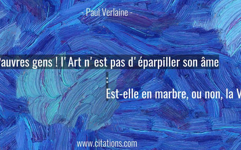 Pauvres gens ! l'Art n'est pas d'éparpiller son âme : Est-elle en marbre, ou non, la Vénus de Milo?