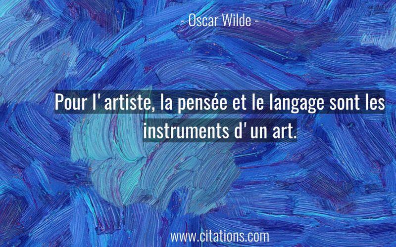 Pour l'artiste, la pensée et le langage sont les instruments d'un art.