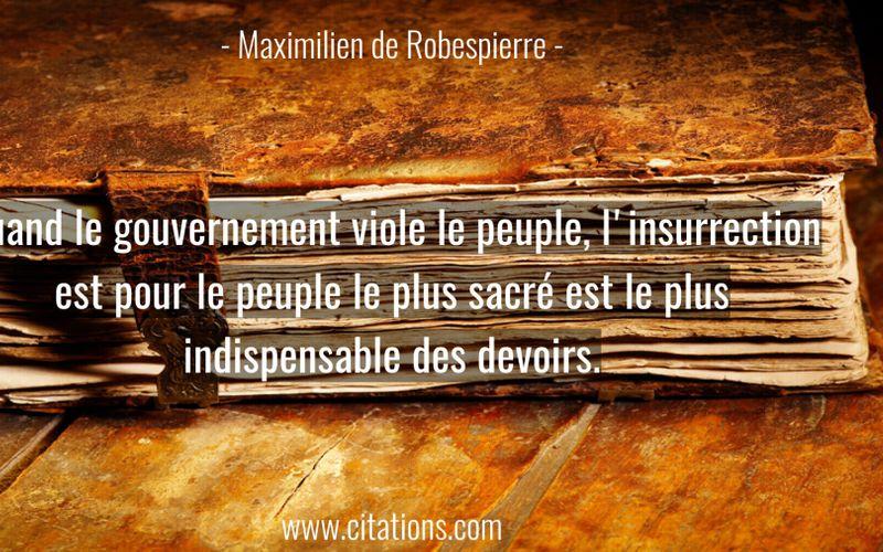 Quand le gouvernement viole le peuple, l'insurrection est pour le peuple le plus sacré est le plus indispensable des devoirs.