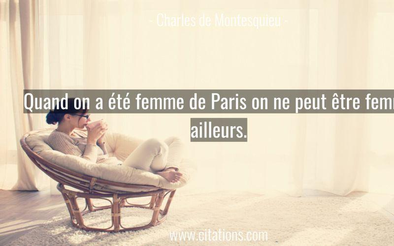 Quand on a été femme de Paris on ne peut être femme ailleurs.