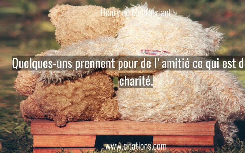Quelques-uns prennent pour de l'amitié ce qui est de la charité.