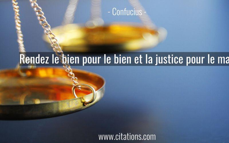 Rendez le bien pour le bien et la justice pour le mal.