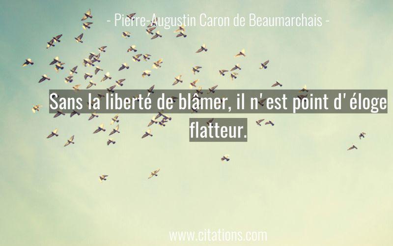 Sans la liberté de blâmer, il n'est point d'éloge flatteur.