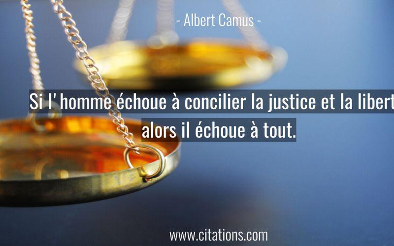Si l'homme échoue à concilier la justice et la liberté, alors il échoue à tout.