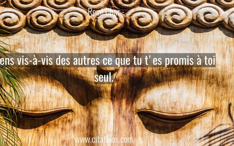 Tiens vis-à-vis des autres ce que tu t'es promis à toi seul.