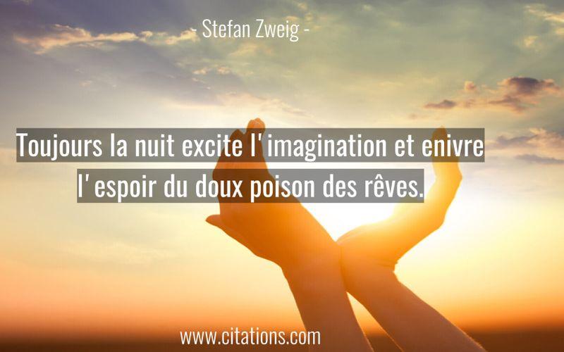 Toujours la nuit excite l'imagination et enivre l'espoir du doux poison des rêves.