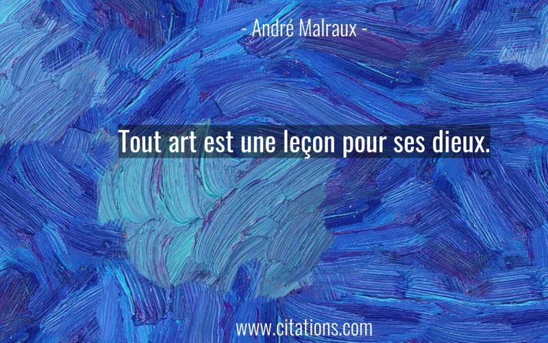 Tout art est une leçon pour ses dieux.