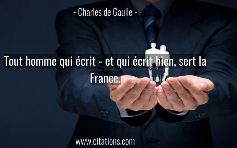 Tout homme qui écrit - et qui écrit bien, sert la France.