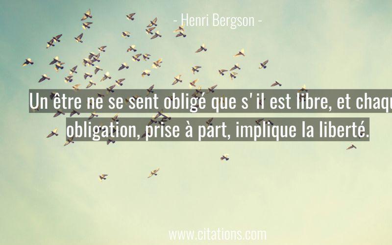 Un être ne se sent obligé que s'il est libre, et chaque obligation, prise à part, implique la liberté.