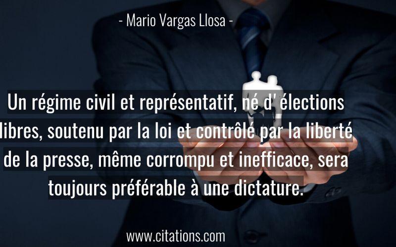 Un régime civil et représentatif, né d'élections libres, soutenu par la loi et contrôlé par la liberté de la presse, même corrompu et inefficace, sera toujours préférable à une dictature.