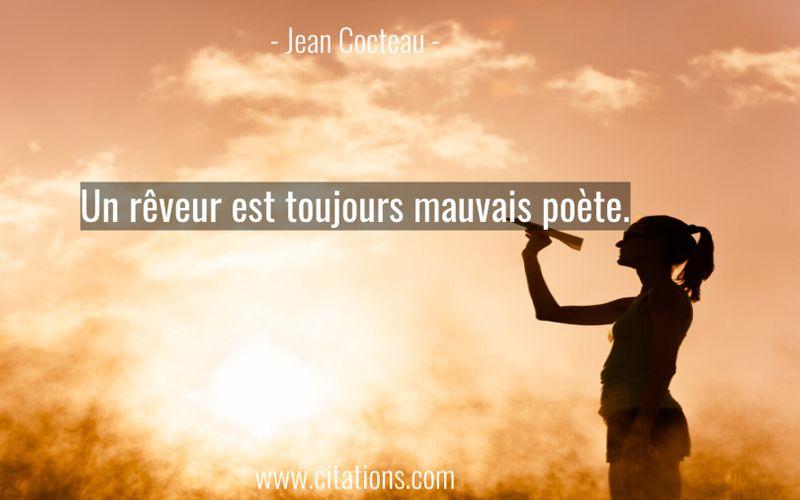 Un rêveur est toujours mauvais poète.