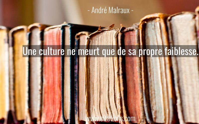 Une culture ne meurt que de sa propre faiblesse.
