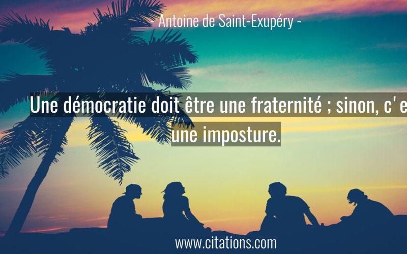 Une démocratie doit être une fraternité ; sinon, c'est une imposture.