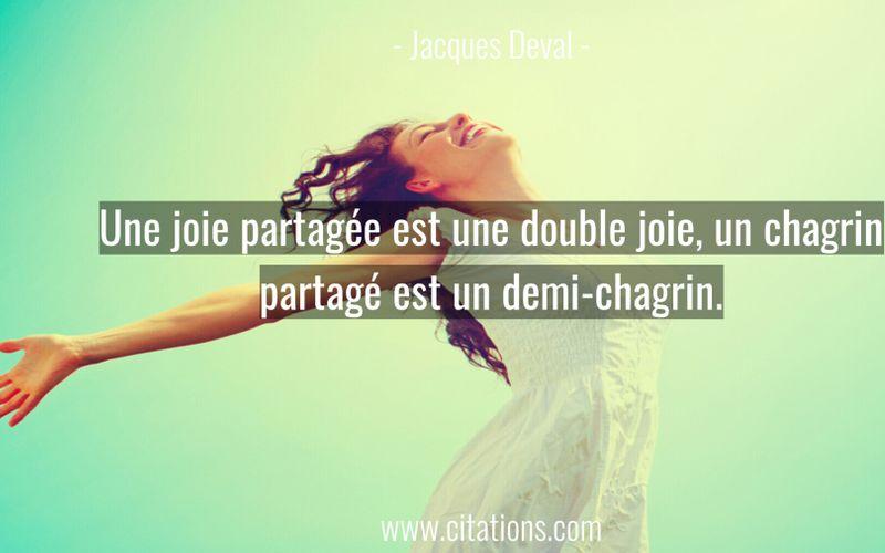 Une joie partagée est une double joie, un chagrin partagé est un demi-chagrin.